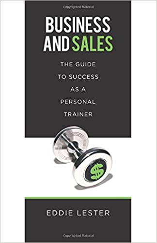 Business and Sales: The Guide to Success as a Personal Trainer