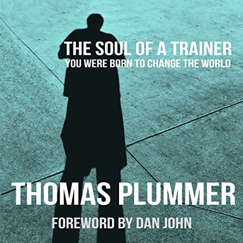 The Soul of a Trainer: You Were Born to Change the World